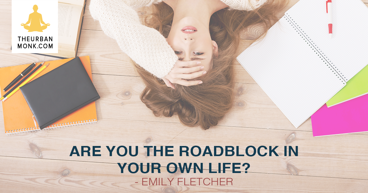 Are You The Roadblock In Your Own Life? - @ZivaMeditation via @PedramShojai