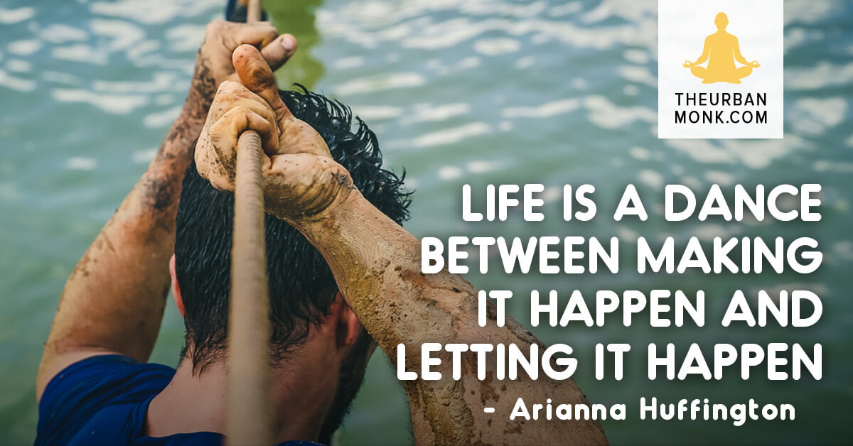 Life is a dance between making it happen and letting it happen - @AriannaHuff via @PedramShojai