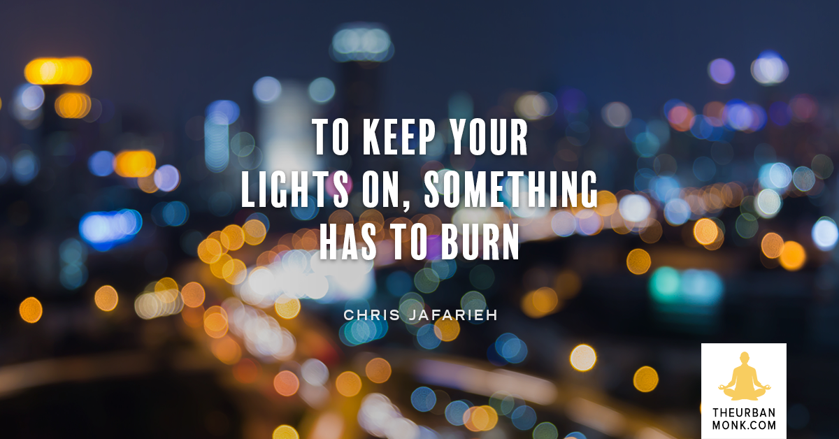 To Keep Your Lights On, Something Has To Burn -Chris Jafarieh (@BlaqkDG) via @Well_org
