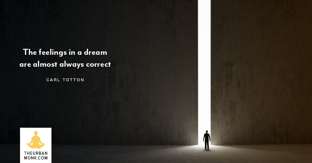 Feelings In A Dream Are Almost Always Correct - #CarlTotton via @PedramShojai