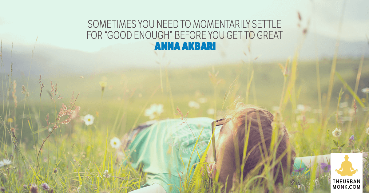 "Sometimes You Need To Momentarily Settle For ""Good Enough"" Before You Get To Great. - @annaakbari via @Pedramshojai"