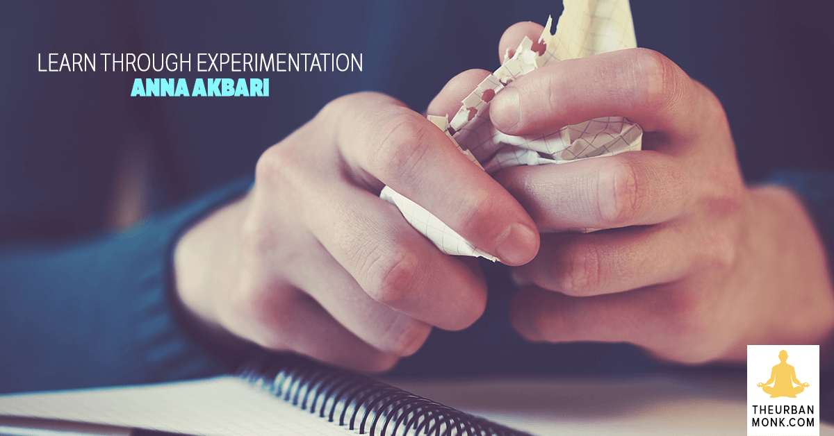 Learn Through Experimentation - @annaakbari via @Pedramshojai