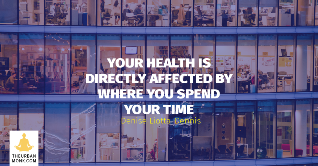 Your Health Is Directly Affected By Where You Spend Your Time - #DeniseLiottaDennise via @PedramShojai