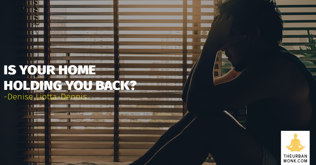 Is Your Home Holding You Back? - #DeniseLiottaDennise via @PedramShojai