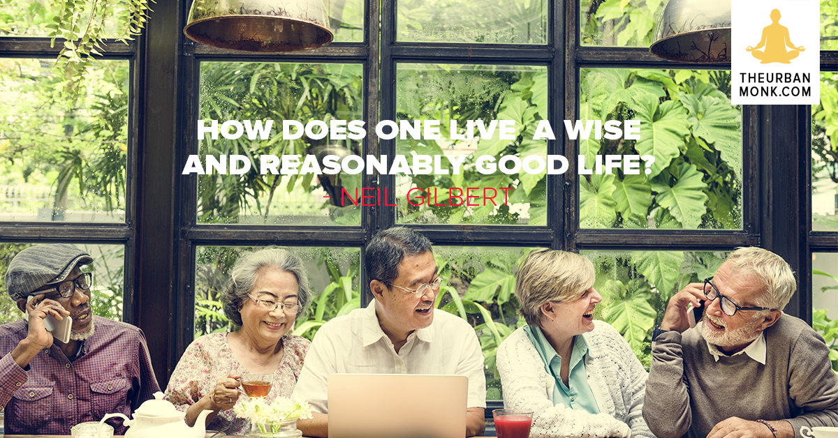 How Does One Live A Wise And Reasonably Good Life  - #NeilGilbert via @Pedramshojai