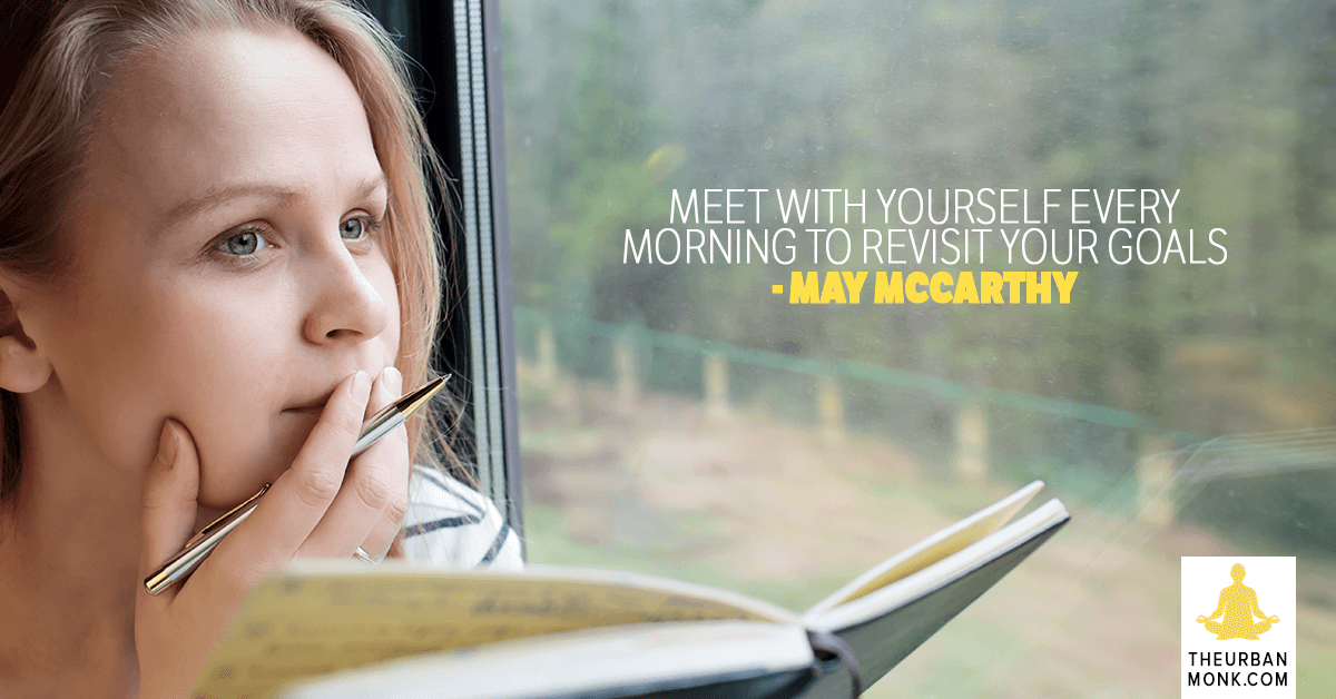 Meet With Yourself Every Morning To Revisit Your Goals - @maymcc via @PedramShojai