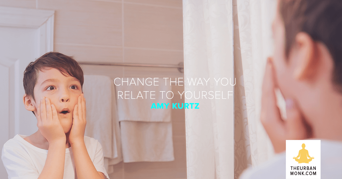 Change The Way You Relate To Yourself - @AmyNKurtz via @PedramShojai