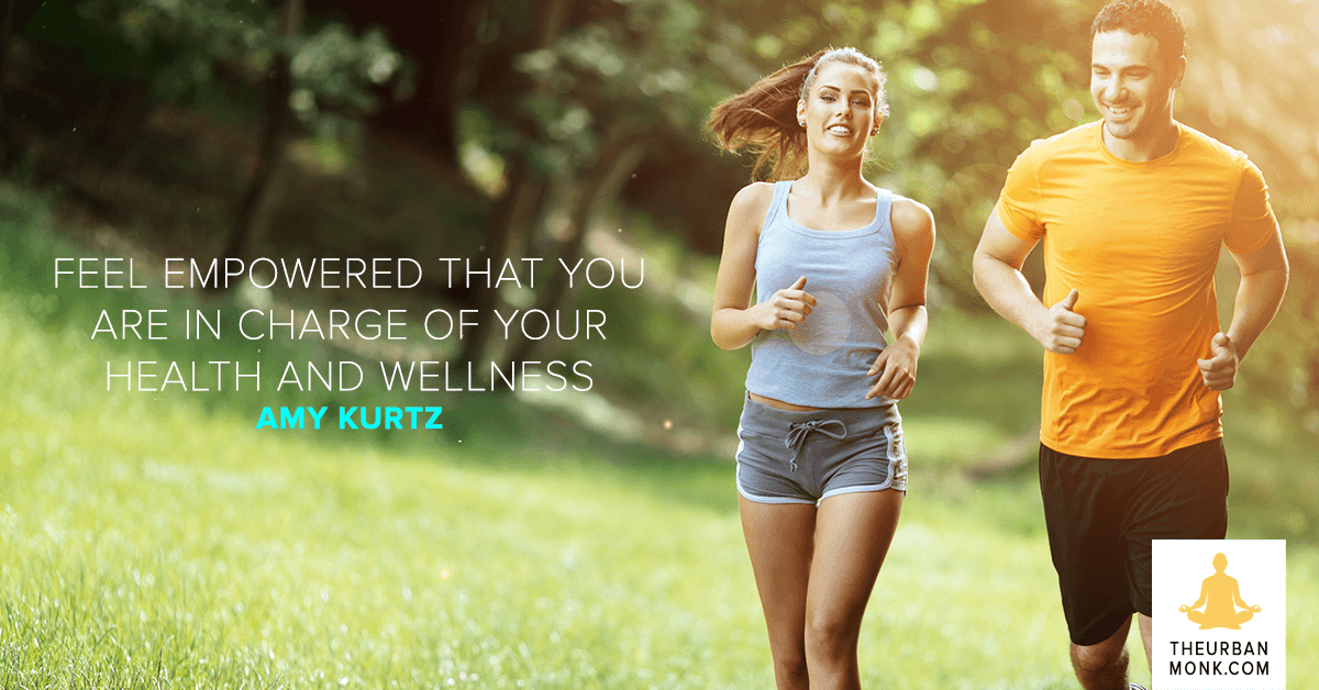 Feel Empowered That You Are In Charge Of Your Health And Wellness - @AmyNKurtz via @PedramShojai