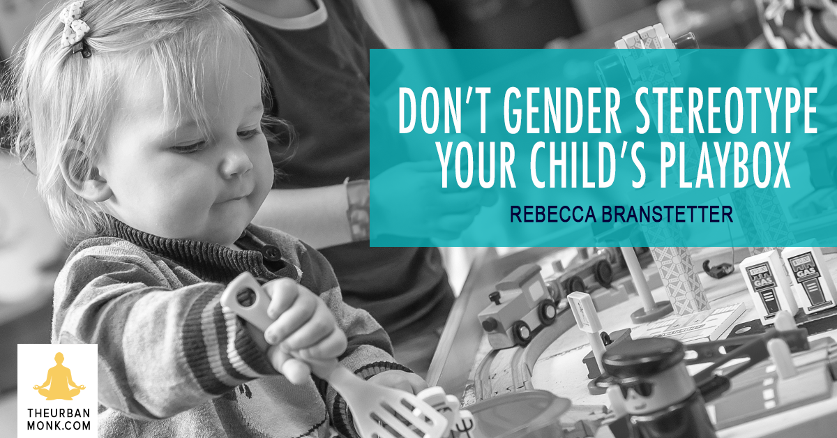 Don't Gender Stereotype Your Child's Playbox - Rebecca Branstetter via @PedramShojai