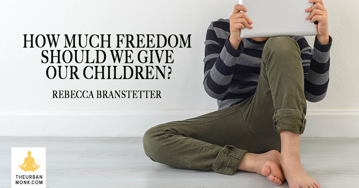 How Much Freedom Should We Give Our Children? - Rebecca Branstetter via @PedramShojai