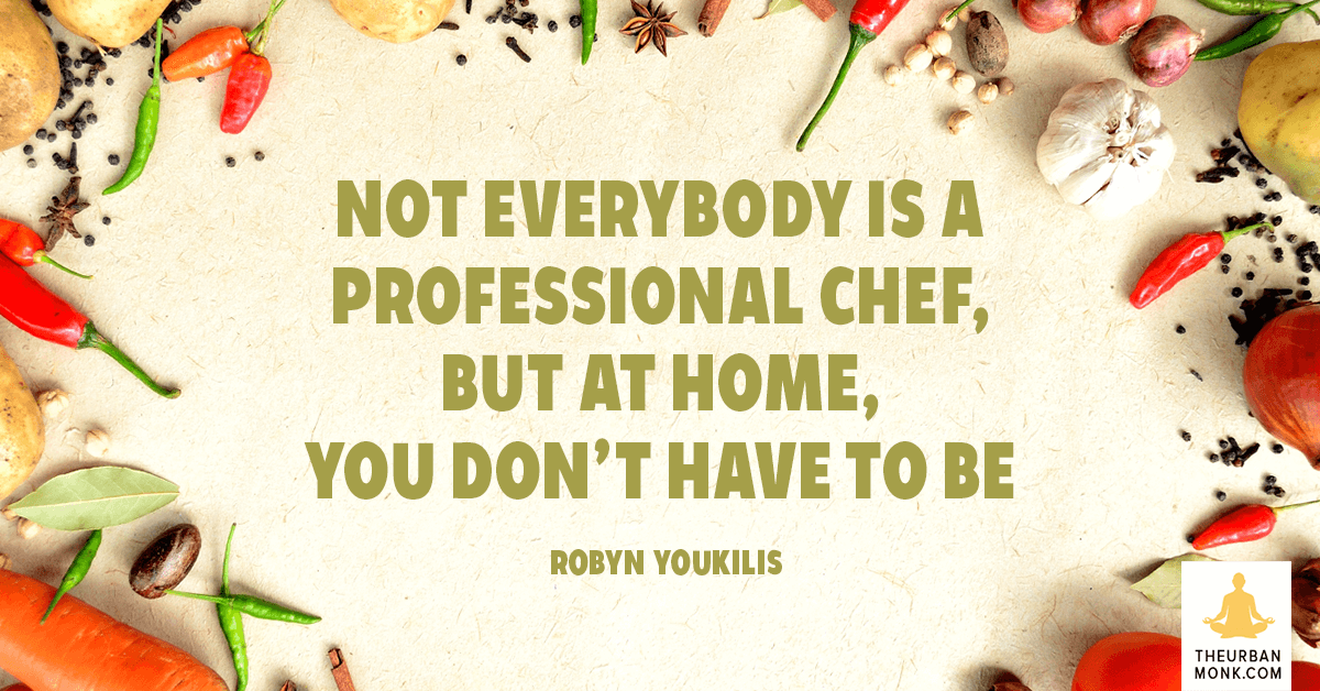 Not Everybody Is A Professional Chef, But At Home, You Don't Have To Be - @RobynYoukilis via @PedramShojai