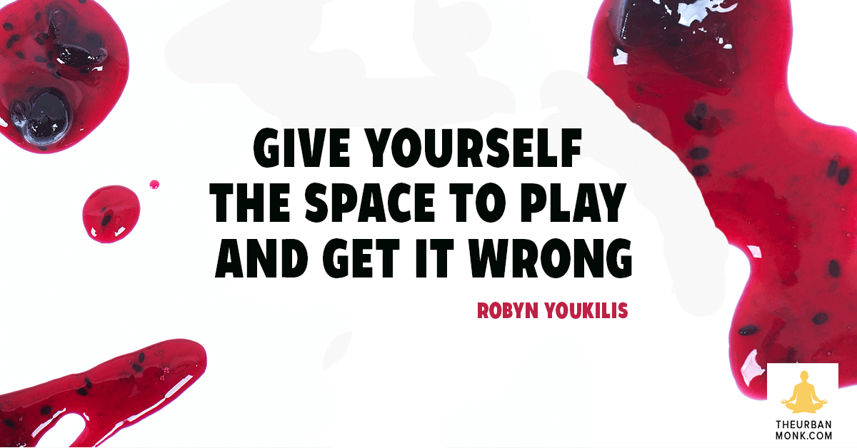 Give Yourself The Space To Play And Get It Wrong - @RobynYoukilis via @PedramShojai