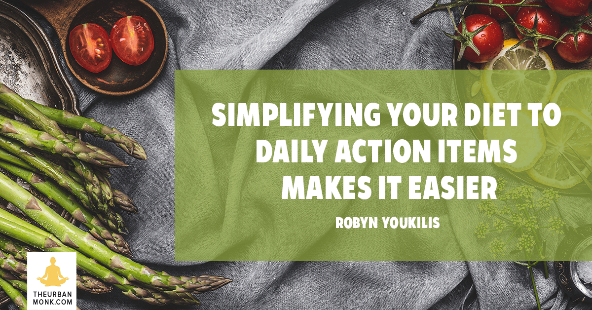 Simplifying Your Diet To Daily Action Items Makes It Easier - @RobynYoukilis via @PedramShojai