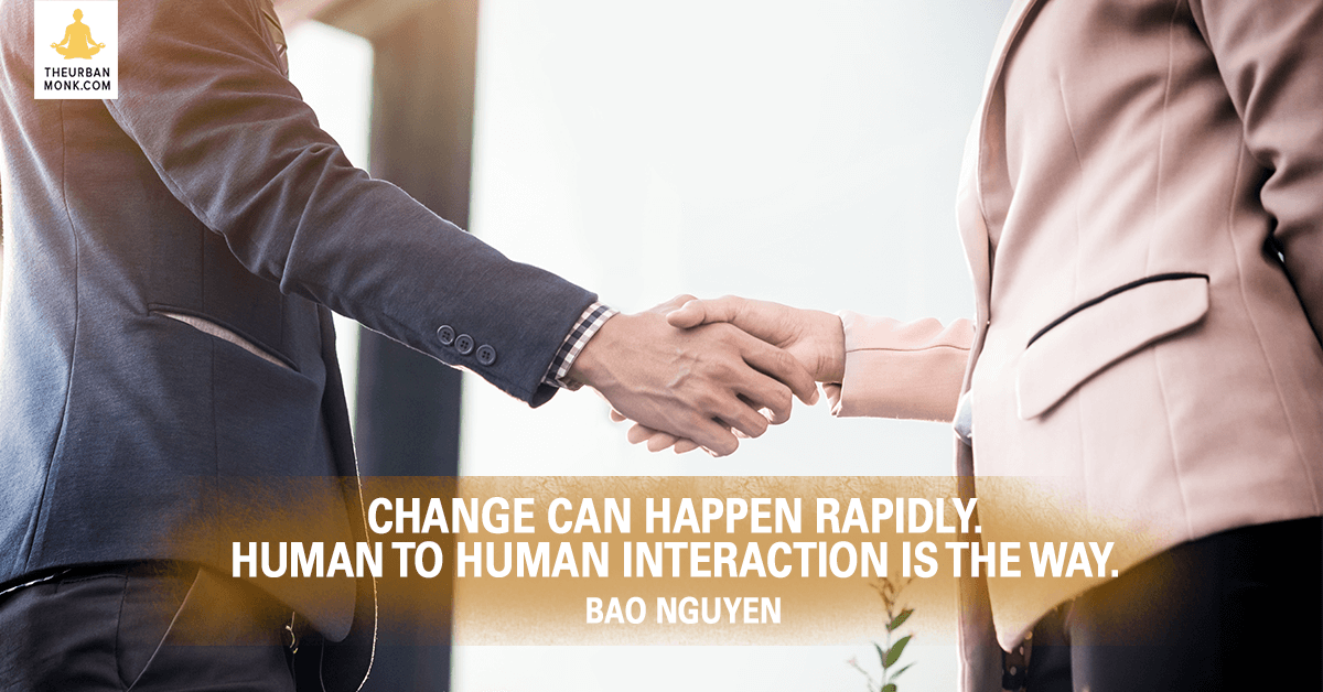 Change Can Happen Rapidly. Human To Human Interaction Is The WAy - @OfficialBao via @PedramShojai