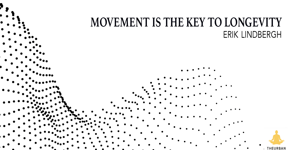 Movement Is The Key To Longevity - @ErikLindbergh via @PedramShojai