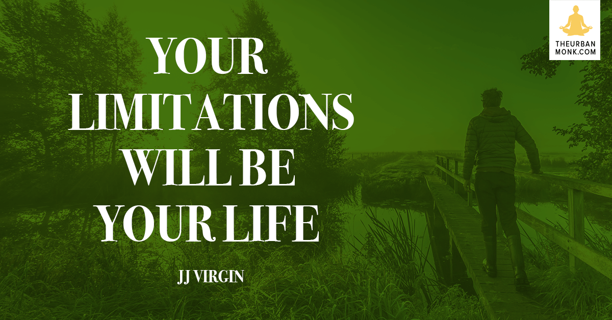Your Limitations Will Be Your Life - @JJVirgin via @PedramShojai