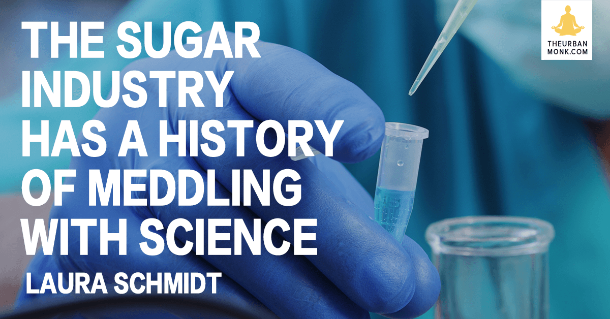 The Sugar Industry Has a History Of Meddling With Science - Laura Schmidt via @PedramShojai