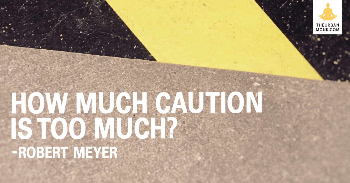 How Much Caution Is Too Much - Robert Meyer via @PedramShojai