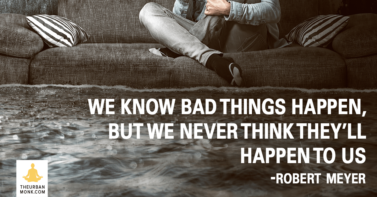 We Know Bad Things Happen, But We Never Think They'll Happen To Us - Robert Meyer via @PedramShojai