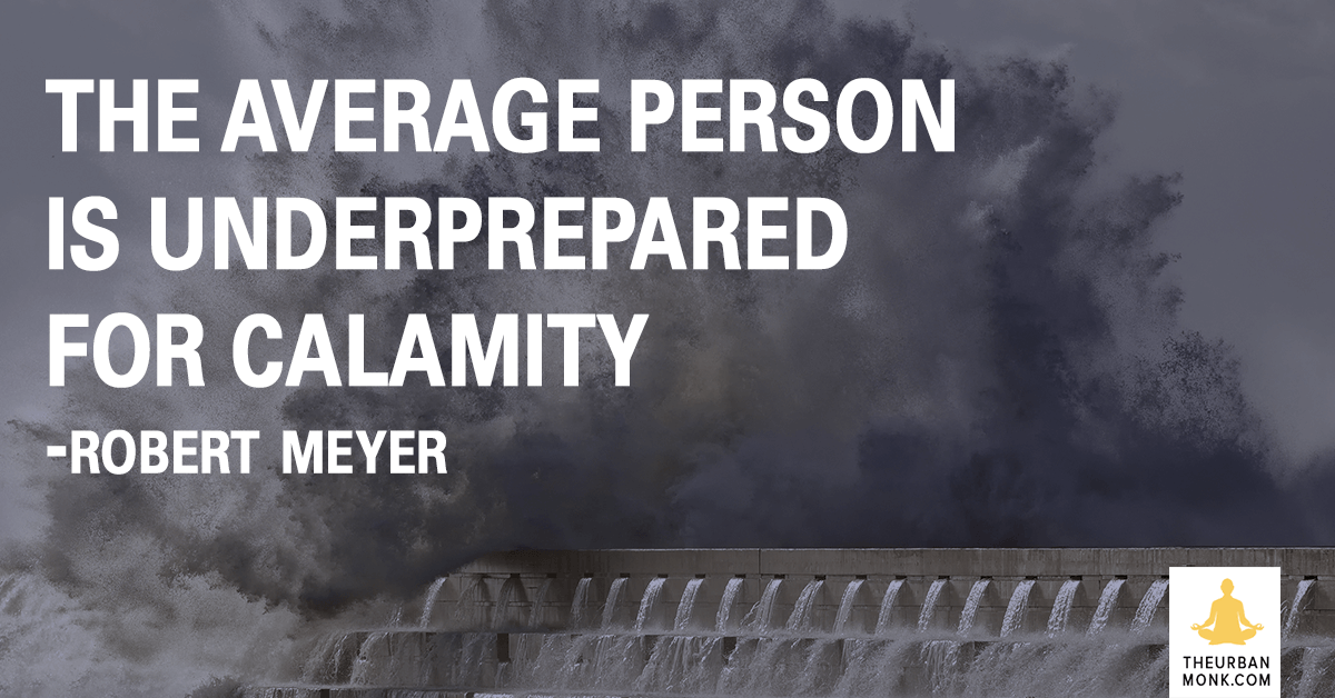 The Average Person Is Underprepared For Calamity - Robert Meyer via @PedramShojai