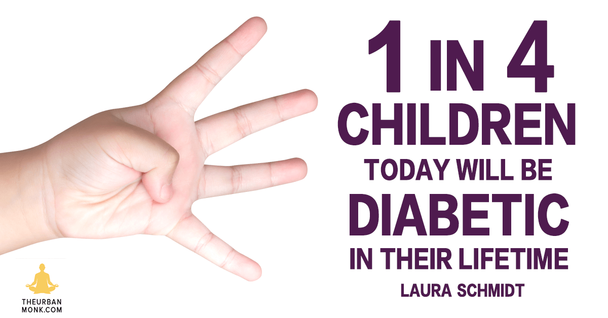 1 in 4 Children Today Will Be Diabetic In Their Lifetime - Laura Schmidt via @PedramShojai