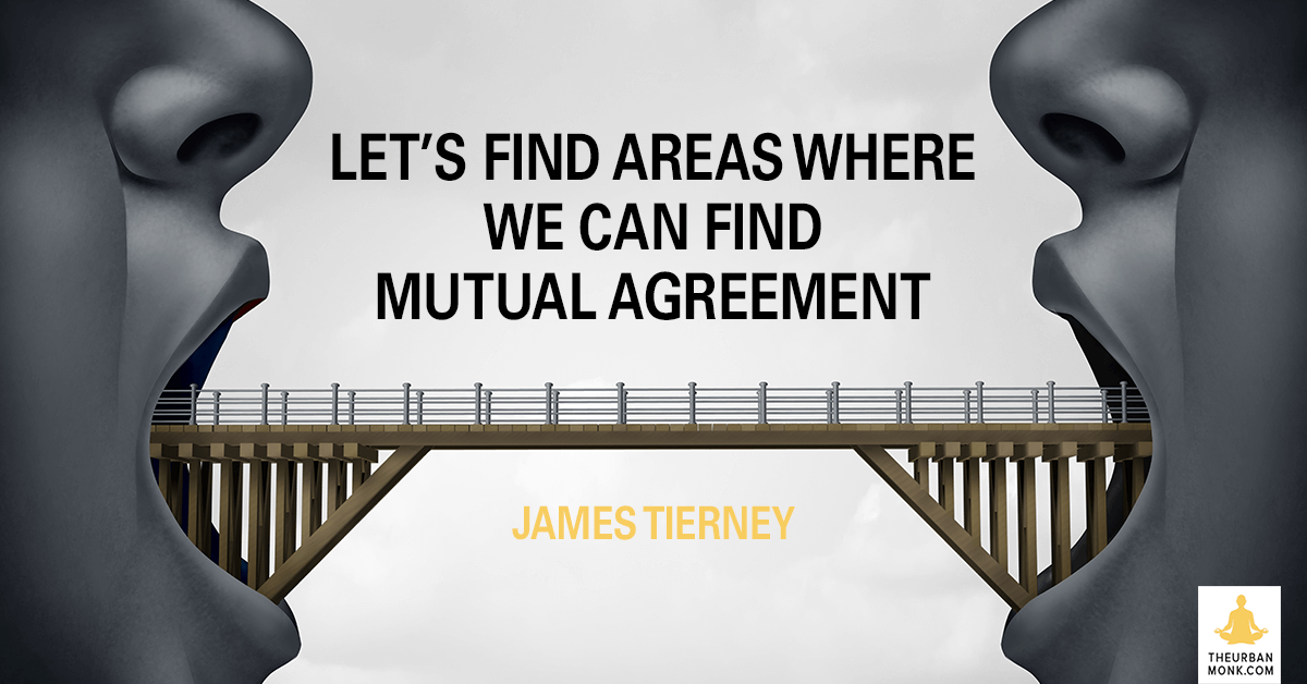 Let's Find Areas Where We Can Have Mutual Agreement - James Tierney via @PedramShojai