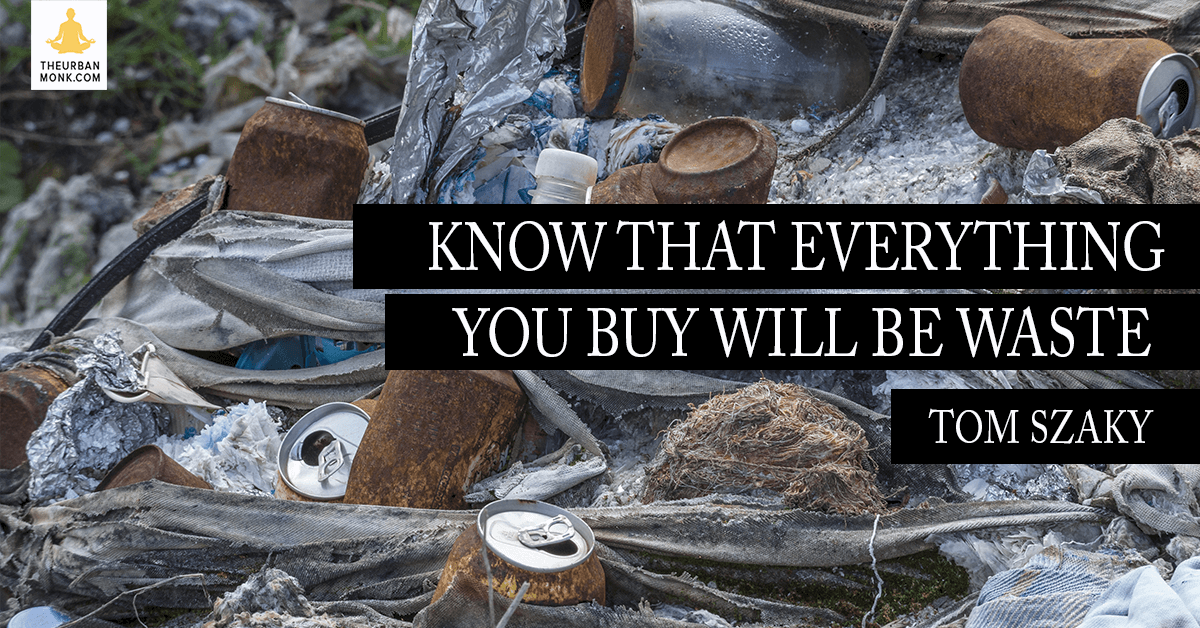 Know That Everything You Buy Will Be Waste - Tom Szaky (@TerraCycle) via @PedramShojai