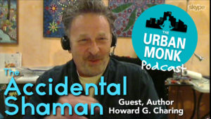 The Accidental Shaman with Guest Howard G. Charing