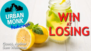 Win at Losing with Guest Sam Weinman