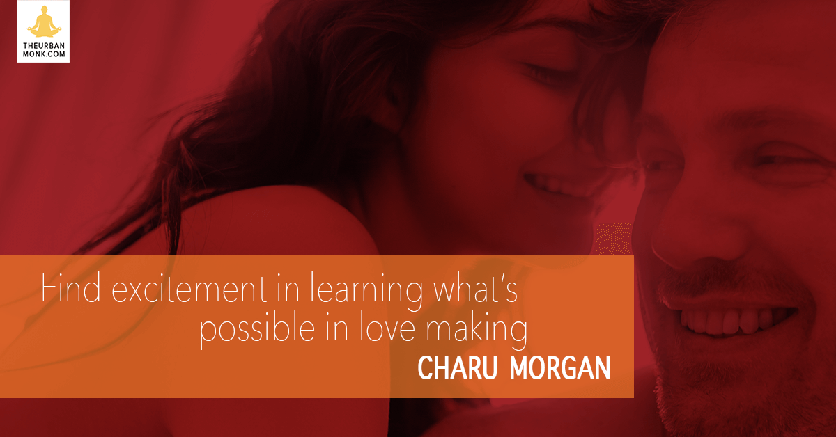 Find Excitement In Learning What's Possible In Love Making - #CharuMorgan via @PedramShojai