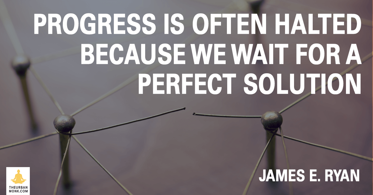 Progress Is Often Halted Because We Wait For A Perfect Solution - #JamesERyan via @PedramShojai