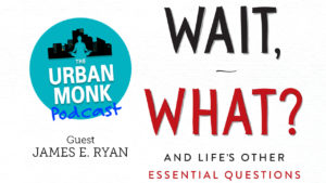 Wait, What? And Life's Other Essential Questions with Guest James E. Ryan