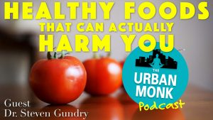 Healthy Foods that Can Actually Harm You with Dr. Steven Gundry