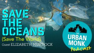 Save The Oceans, Save The World With Guest Elizabeth Murdock