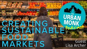 Creating Sustainable Food Markets with Guest Lisa Archer