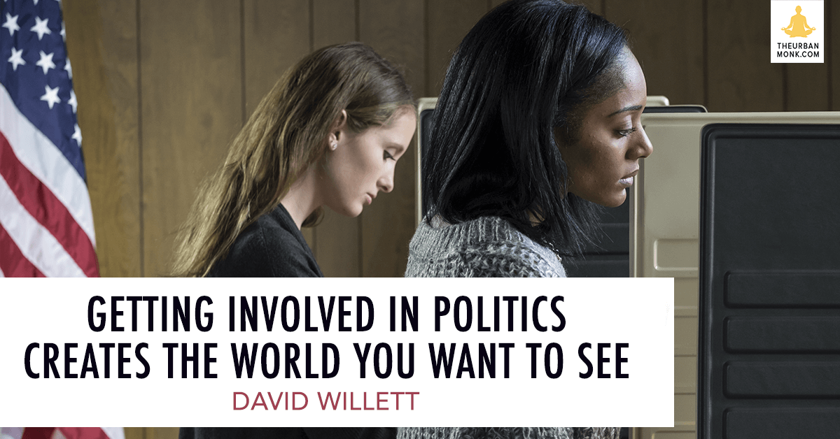 Getting Involved In Politics Creates The World You Want To See - @davidwillett via @PedramShojai