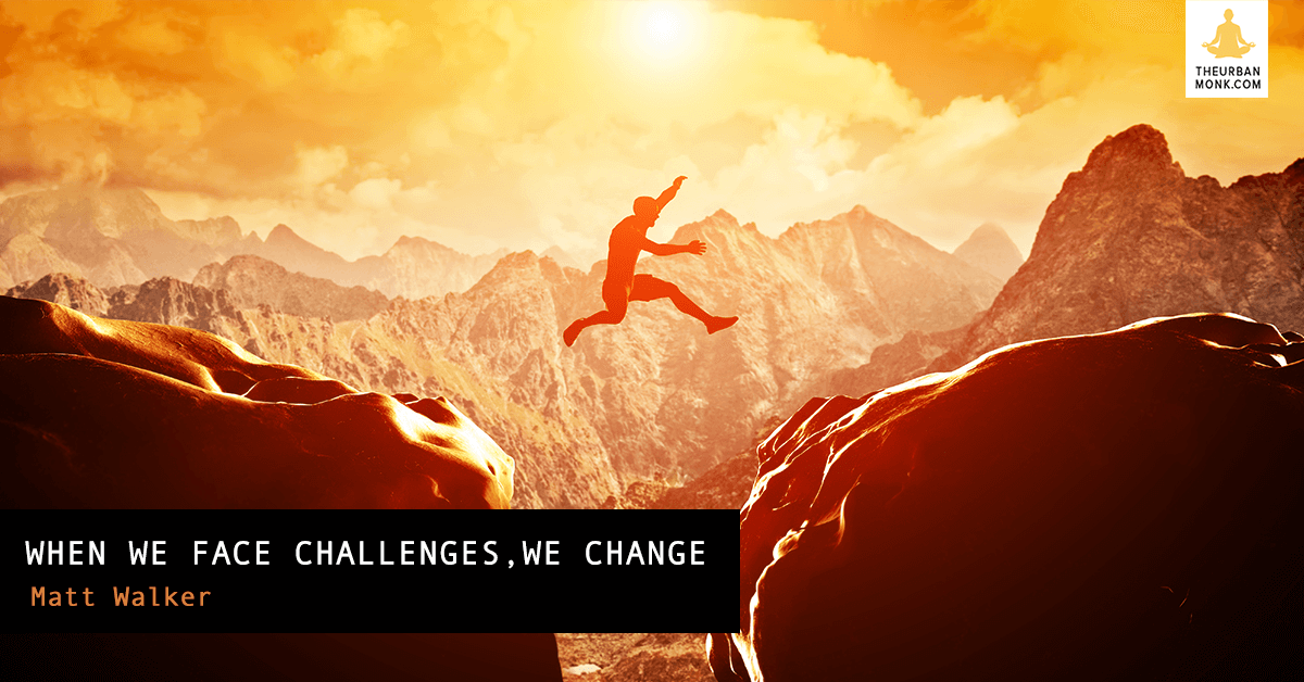 When We Face Challenges, We Change - @MWadventrue via @Pedramshojai