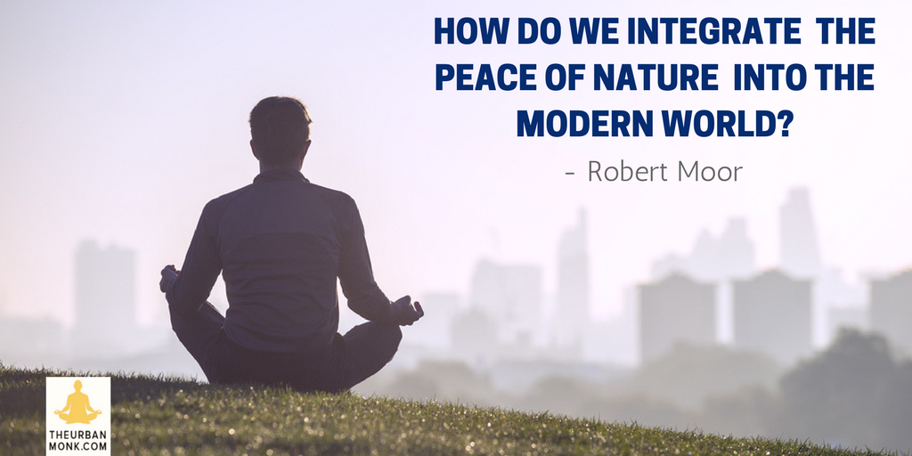 How Do We Integrate The Peace Of Nature Into The Modern World - @robmoorstuff via @PedramShojai