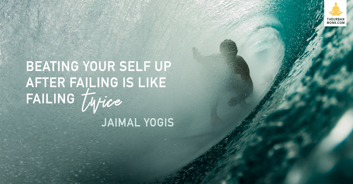 Beating Your Self Up After Failing Is Like Failing Twice - Jaimal Yogis via @PedramShojai