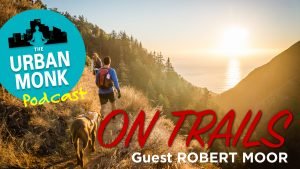 Steps To Finding Yourself On Trails with Guest Robert Moor