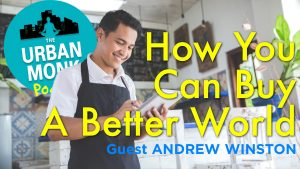 How You Can Buy A Better World with Guest Andrew Winston